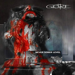 G.O.R.E. - Never Sober Level